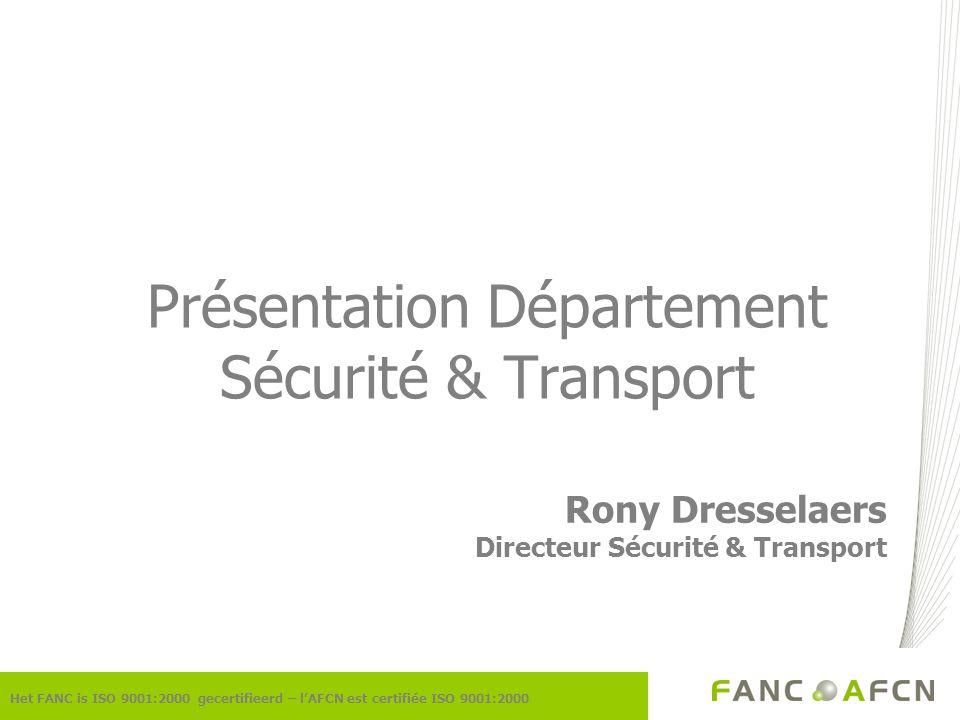 Présentation Département Sécurité & Transport Het FANC is ISO 9001:2000 gecertifieerd – lAFCN est certifiée ISO 9001:2000 Rony Dresselaers Directeur S