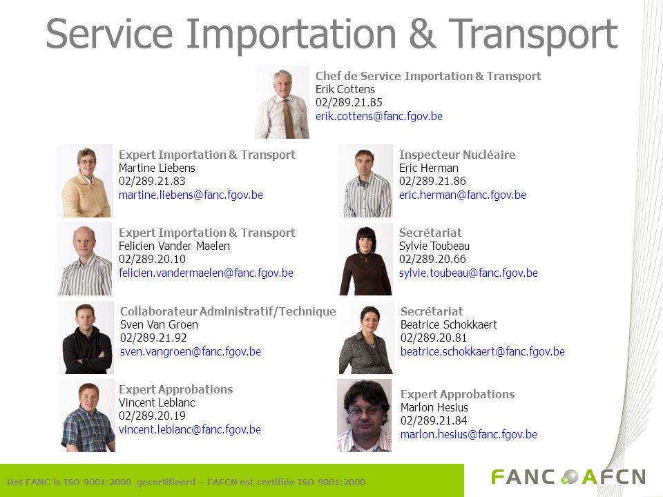 Service Importation & Transport Chef de Service Importation & Transport Erik Cottens 02/289.21.85 erik.cottens@fanc.fgov.be Inspecteur Nucléaire Eric