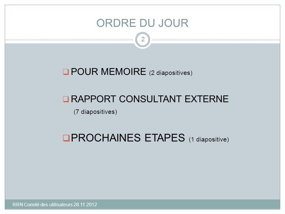 ORDRE DU JOUR POUR MEMOIRE (2 diapositives) RAPPORT CONSULTANT EXTERNE (7 diapositives) PROCHAINES ETAPES (1 diapositive) 2 RRN Comité des utilisateur