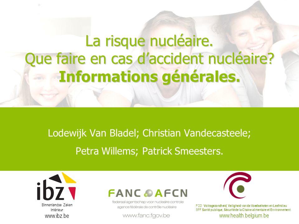 La risque nucléaire. Que faire en cas daccident nucléaire? Informations générales. Lodewijk Van Bladel; Christian Vandecasteele; Petra Willems; Patric
