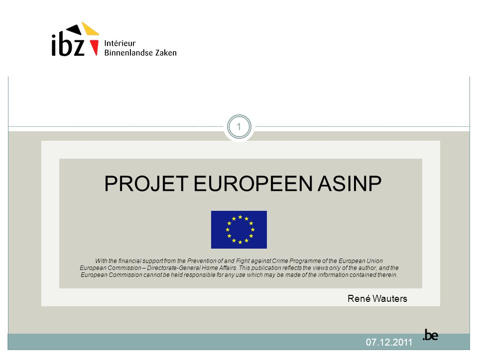 07.12.2011 PROJET EUROPEEN ASINP With the financial support from the Prevention of and Fight against Crime Programme of the European Union European Commission – Directorate-General Home Affairs.
