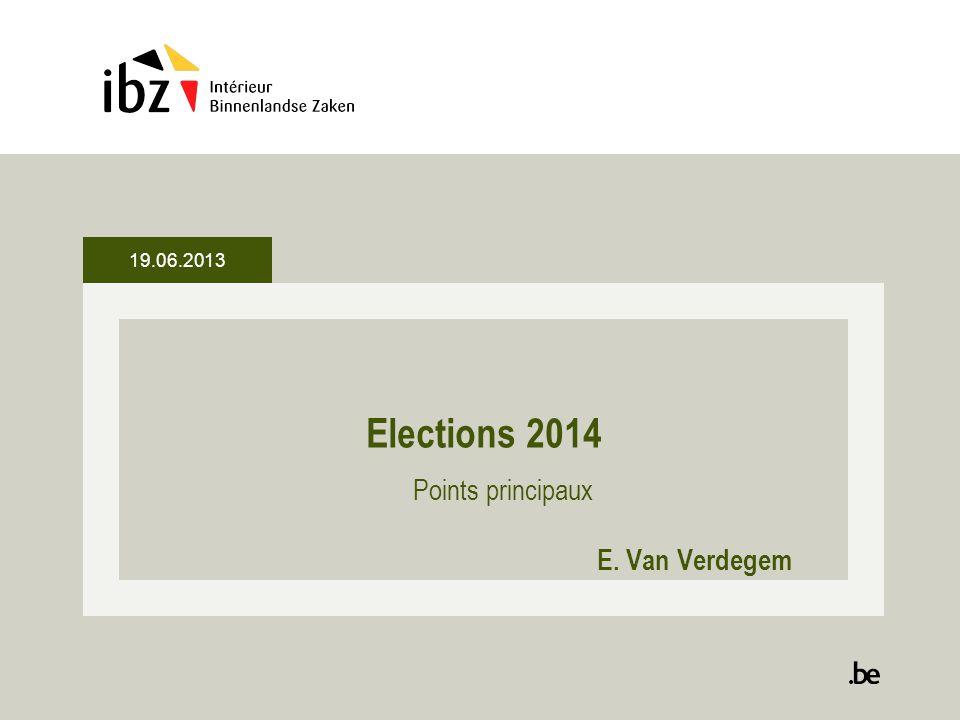 19.06.2013 Elections 2014 Points principaux E. Van Verdegem