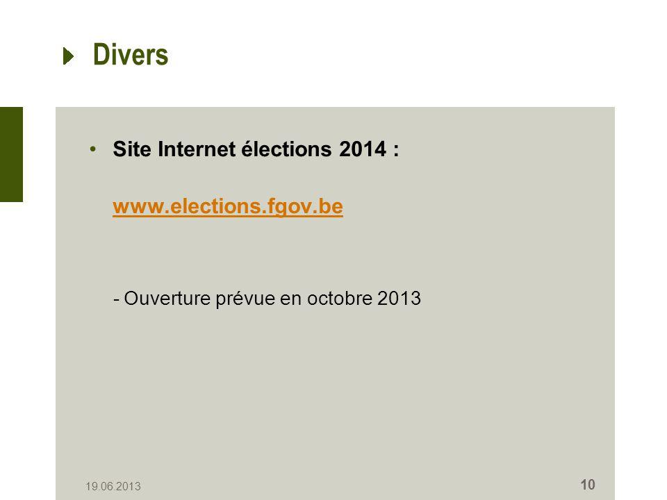 Divers Site Internet élections 2014 : www.elections.fgov.be -Ouverture prévue en octobre 2013 19.06.2013 10