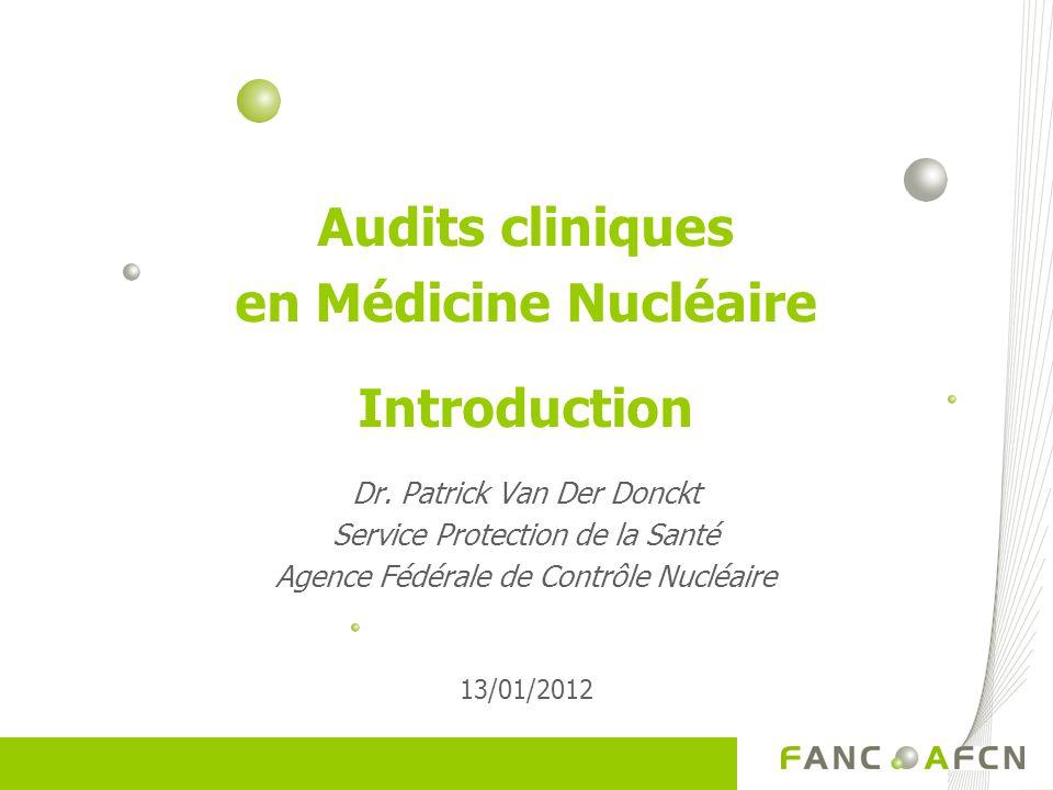 Audits cliniques en Médicine Nucléaire Introduction Dr.