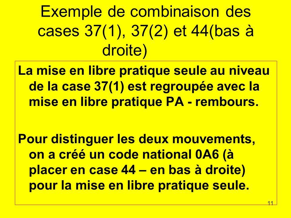 11 Exemple de combinaison des cases 37(1), 37(2) et 44(bas à droite) La mise en libre pratique seule au niveau de la case 37(1) est regroupée avec la mise en libre pratique PA - rembours.