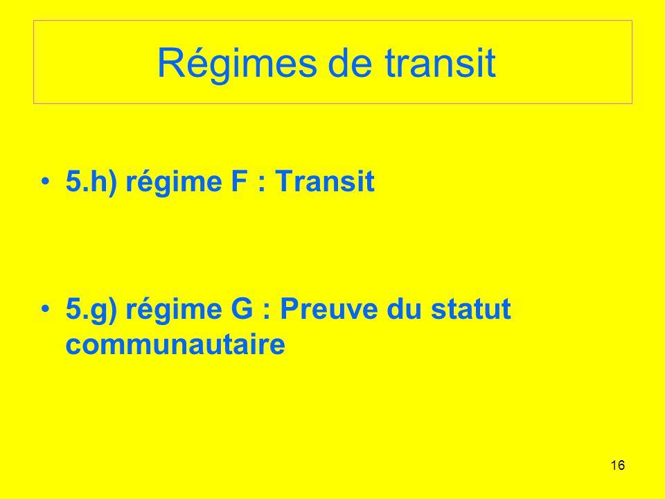 16 Régimes de transit 5.h) régime F : Transit 5.g) régime G : Preuve du statut communautaire