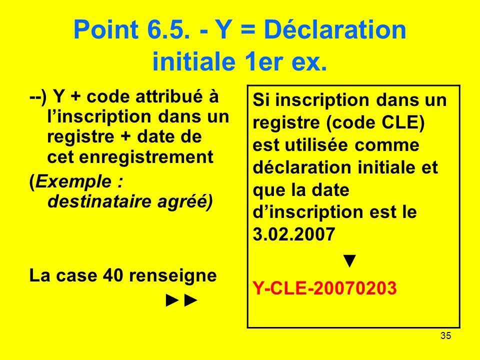 35 Point 6.5.- Y = Déclaration initiale 1er ex.
