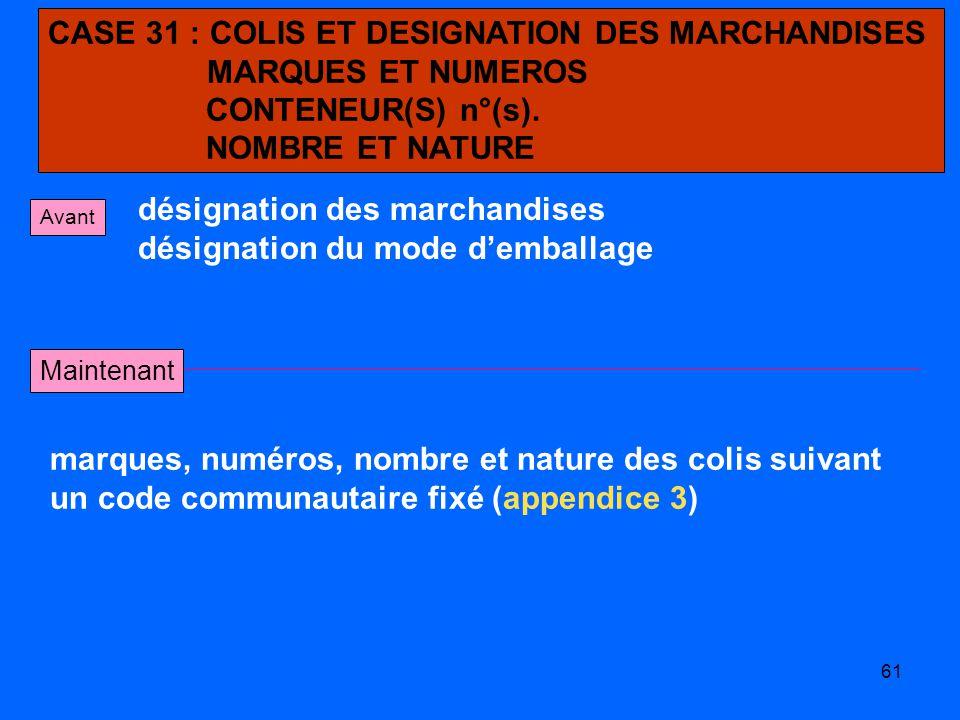 61 CASE 31 : COLIS ET DESIGNATION DES MARCHANDISES MARQUES ET NUMEROS CONTENEUR(S) n°(s).