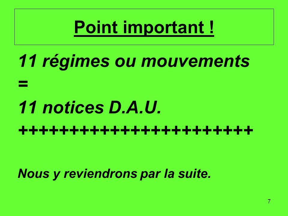 7 Point important .11 régimes ou mouvements = 11 notices D.A.U.