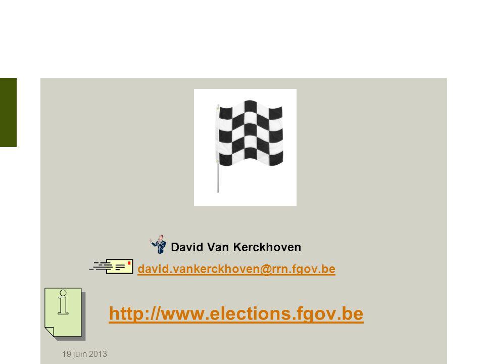 19 juin 2013 David Van Kerckhoven david.vankerckhoven@rrn.fgov.be http://www.elections.fgov.be