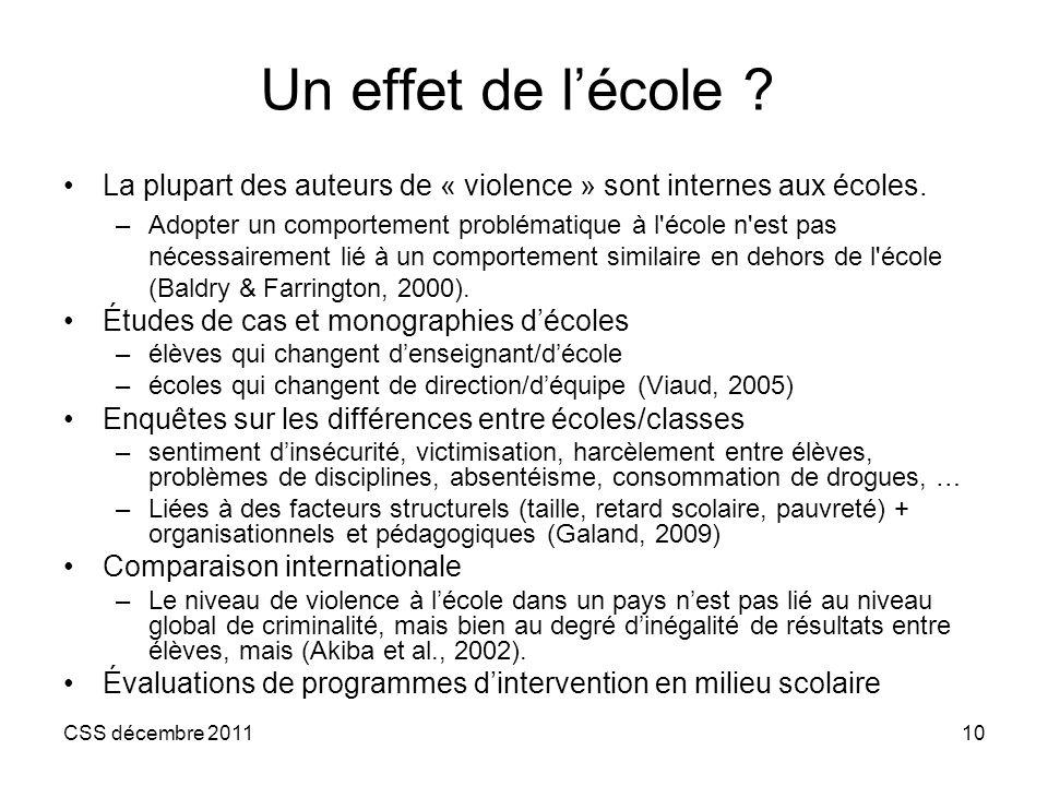 CSS décembre 201110 Un effet de lécole ? La plupart des auteurs de « violence » sont internes aux écoles. –Adopter un comportement problématique à l'é