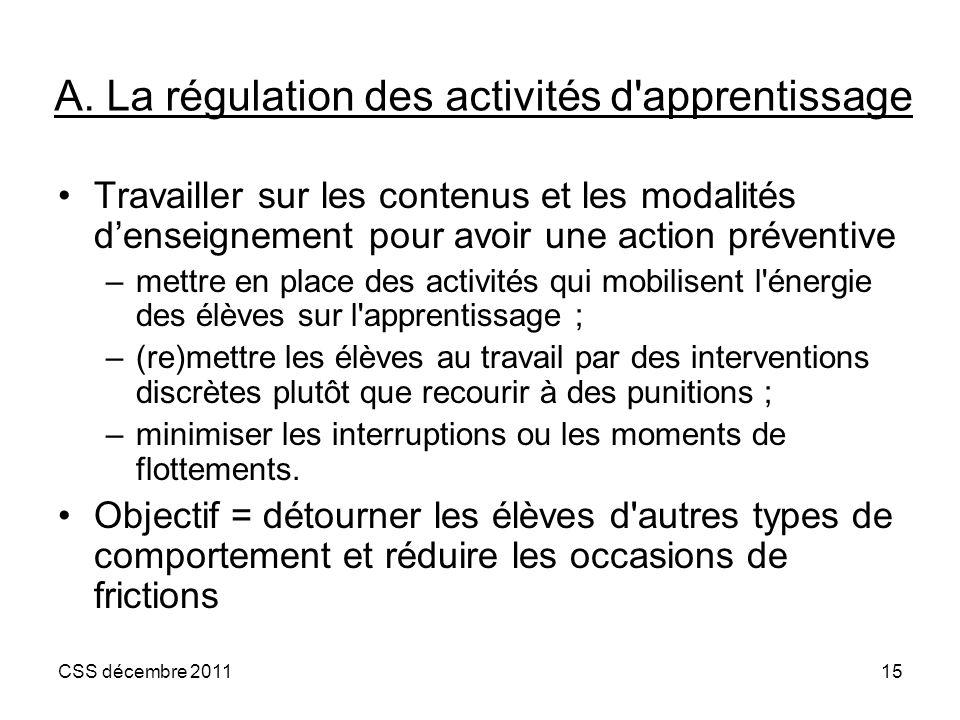 CSS décembre 201115 A. La régulation des activités d'apprentissage Travailler sur les contenus et les modalités denseignement pour avoir une action pr