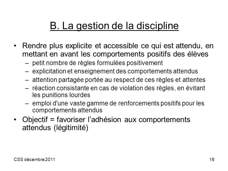 CSS décembre 201116 B. La gestion de la discipline Rendre plus explicite et accessible ce qui est attendu, en mettant en avant les comportements posit