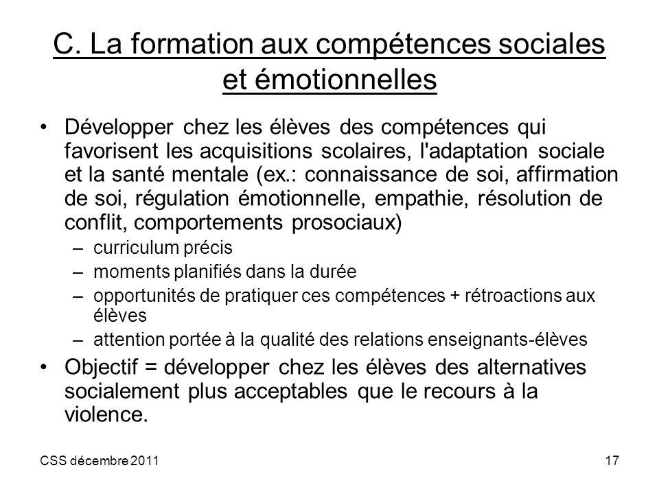 CSS décembre 201117 C. La formation aux compétences sociales et émotionnelles Développer chez les élèves des compétences qui favorisent les acquisitio