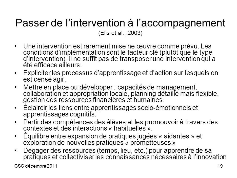 CSS décembre 201119 Passer de lintervention à laccompagnement (Elis et al., 2003) Une intervention est rarement mise ne œuvre comme prévu. Les conditi