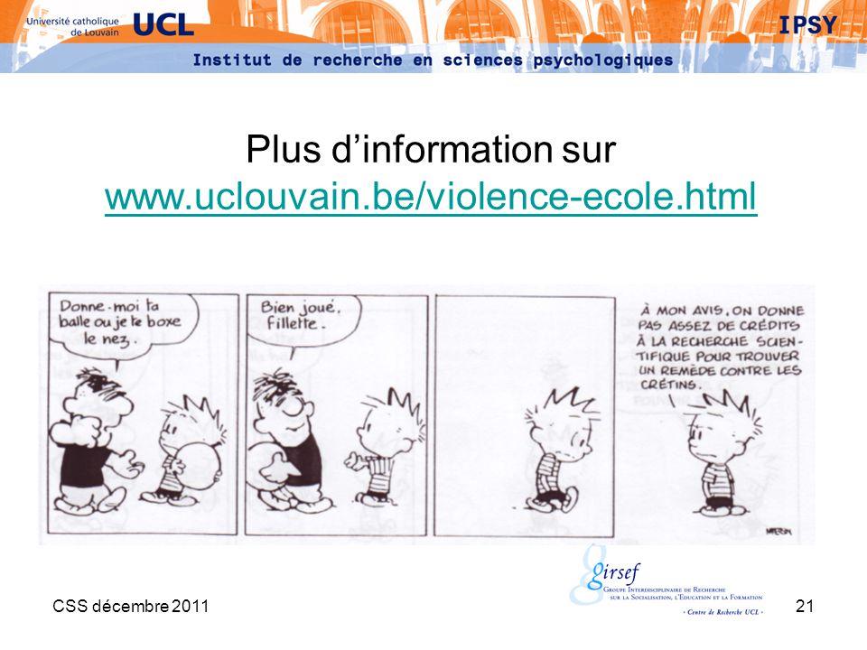 CSS décembre 201121 Plus dinformation sur www.uclouvain.be/violence-ecole.html www.uclouvain.be/violence-ecole.html