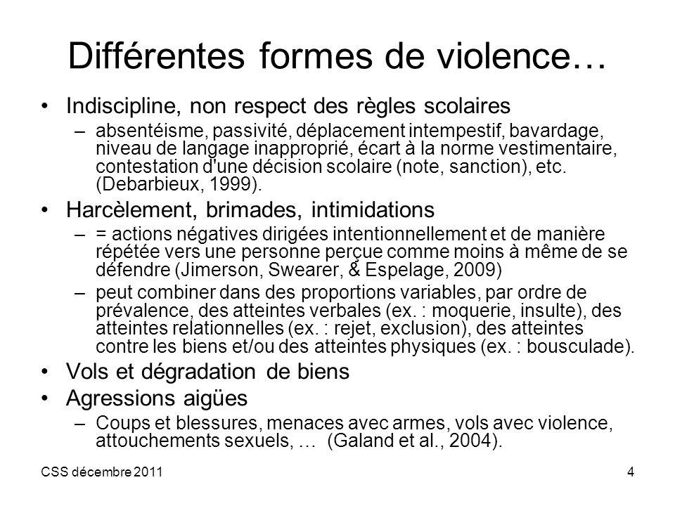 CSS décembre 20114 Différentes formes de violence… Indiscipline, non respect des règles scolaires –absentéisme, passivité, déplacement intempestif, ba