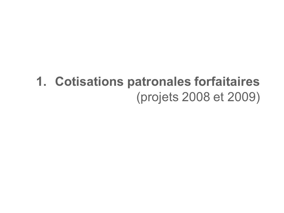1.Cotisations patronales forfaitaires (projets 2008 et 2009)
