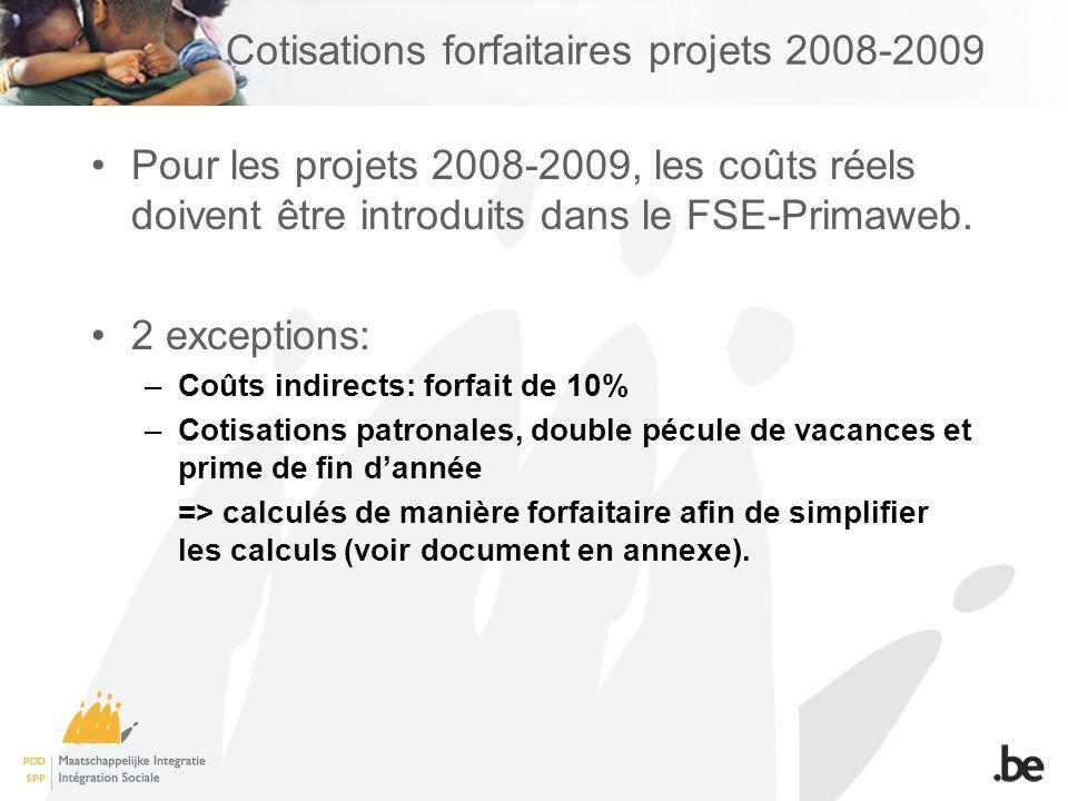 Cotisations forfaitaires projets 2008-2009 Pour les projets 2008-2009, les coûts réels doivent être introduits dans le FSE-Primaweb.