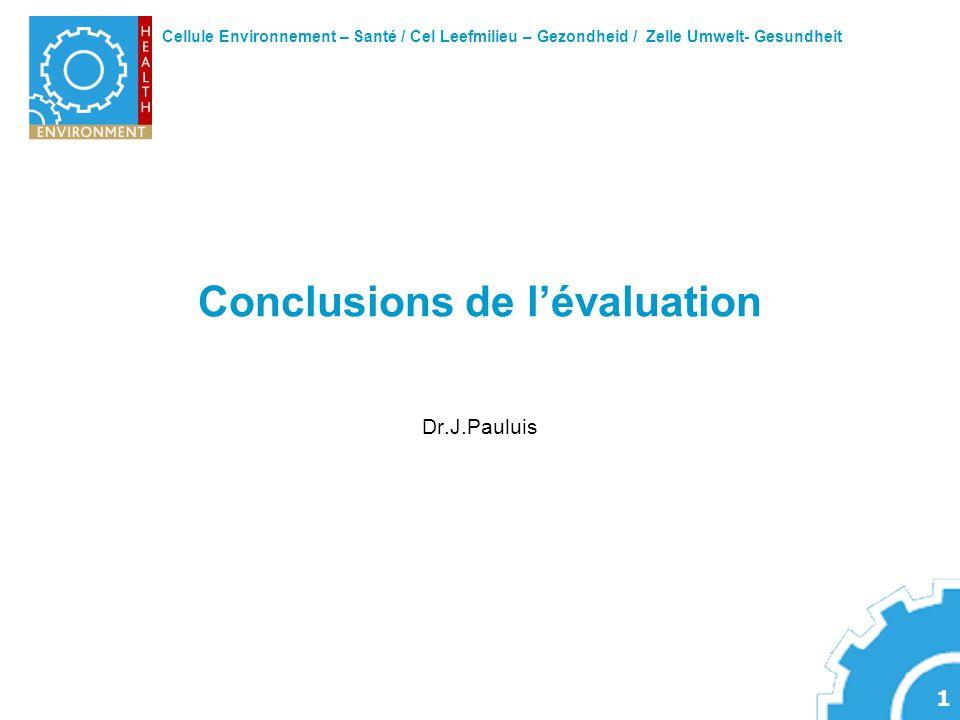 Cellule Environnement – Santé / Cel Leefmilieu – Gezondheid / Zelle Umwelt- Gesundheit 1 Conclusions de lévaluation Dr.J.Pauluis