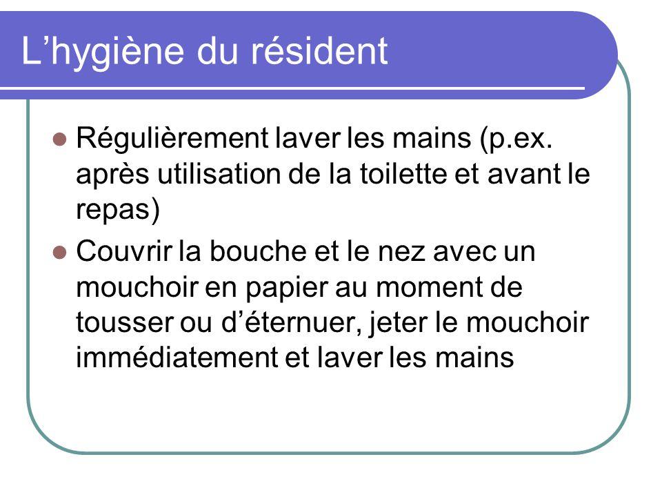 Lhygiène du résident Régulièrement laver les mains (p.ex. après utilisation de la toilette et avant le repas) Couvrir la bouche et le nez avec un mouc