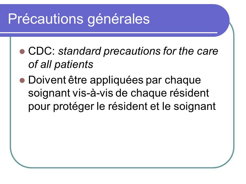 Précautions générales CDC: standard precautions for the care of all patients Doivent être appliquées par chaque soignant vis-à-vis de chaque résident