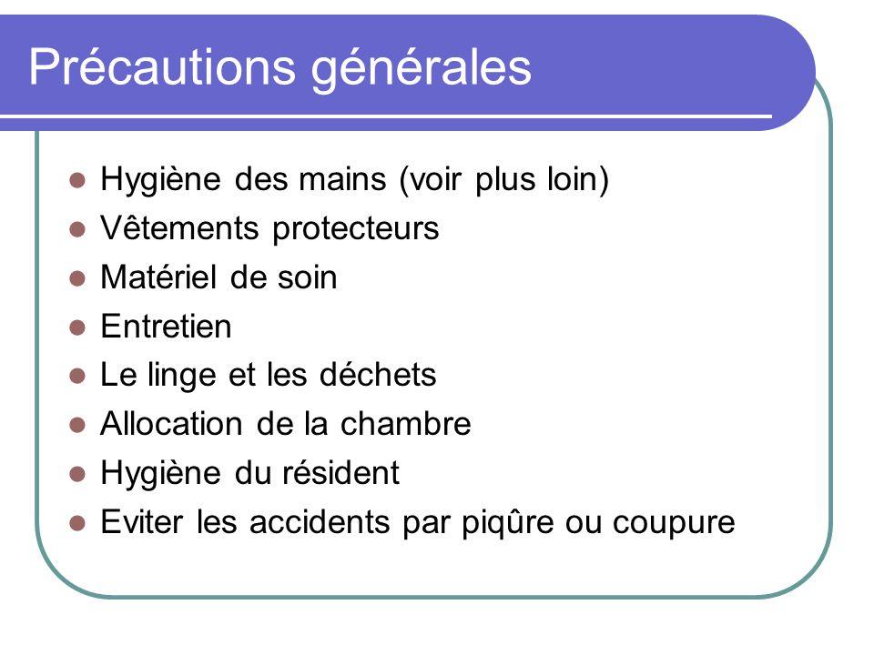 Précautions générales Hygiène des mains (voir plus loin) Vêtements protecteurs Matériel de soin Entretien Le linge et les déchets Allocation de la cha