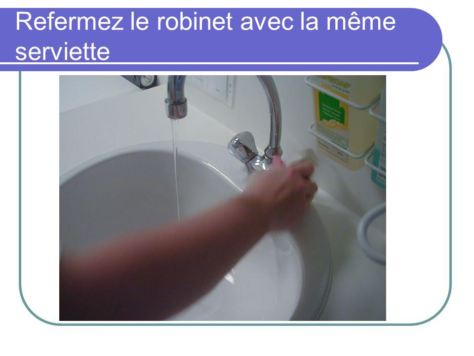 Refermez le robinet avec la même serviette
