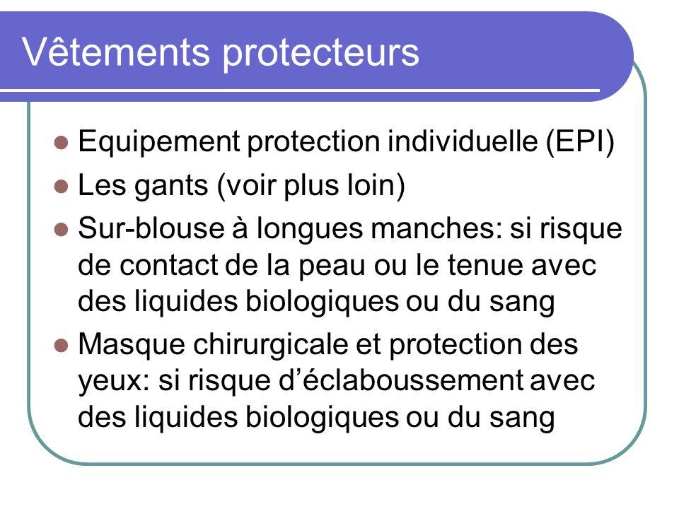 Vêtements protecteurs Equipement protection individuelle (EPI) Les gants (voir plus loin) Sur-blouse à longues manches: si risque de contact de la pea