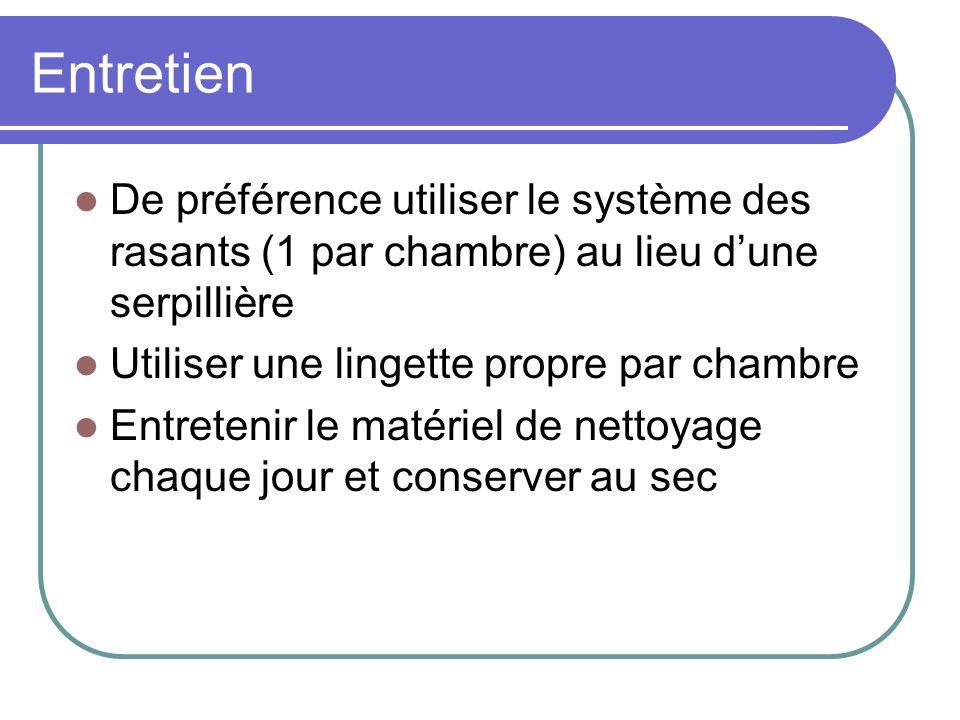 Entretien De préférence utiliser le système des rasants (1 par chambre) au lieu dune serpillière Utiliser une lingette propre par chambre Entretenir l