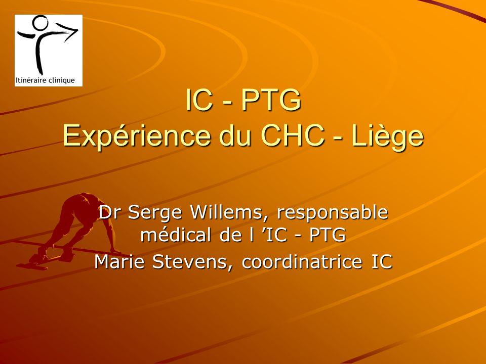 IC - PTG Expérience du CHC - Liège Dr Serge Willems, responsable médical de l IC - PTG Marie Stevens, coordinatrice IC