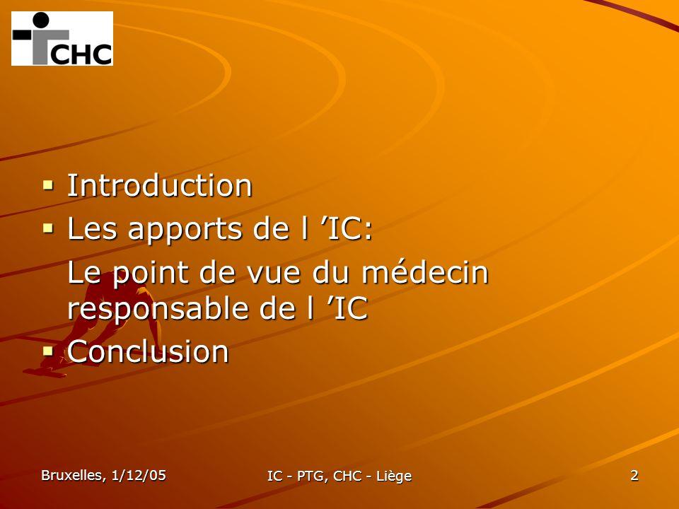 Bruxelles, 1/12/05 IC - PTG, CHC - Liège 3 Introduction IC - PTG (Prothèse Totale de Genou) effectif depuis le 4/10/04 (site Saint Joseph) IC - PTG (Prothèse Totale de Genou) effectif depuis le 4/10/04 (site Saint Joseph) IC- PTG = tout le trajet du patient IC- PTG = tout le trajet du patient début: consultation orthopédie début: consultation orthopédie fin: suivi à 2 ans fin: suivi à 2 ans Bilan à 1 an = 86 cas Bilan à 1 an = 86 cas