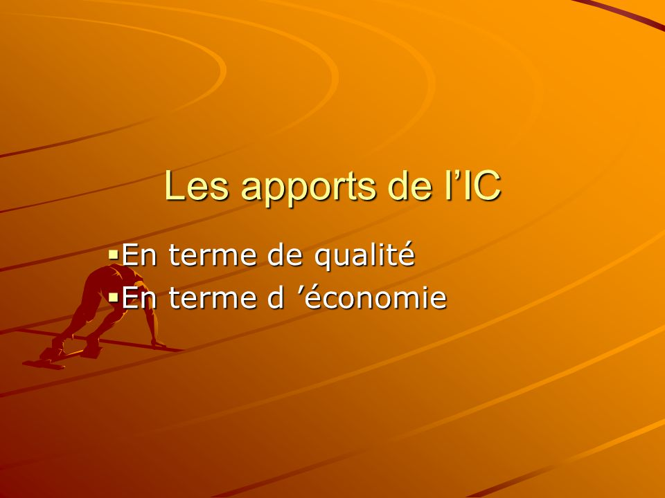 Les apports de lIC En terme de qualité En terme de qualité En terme d économie En terme d économie