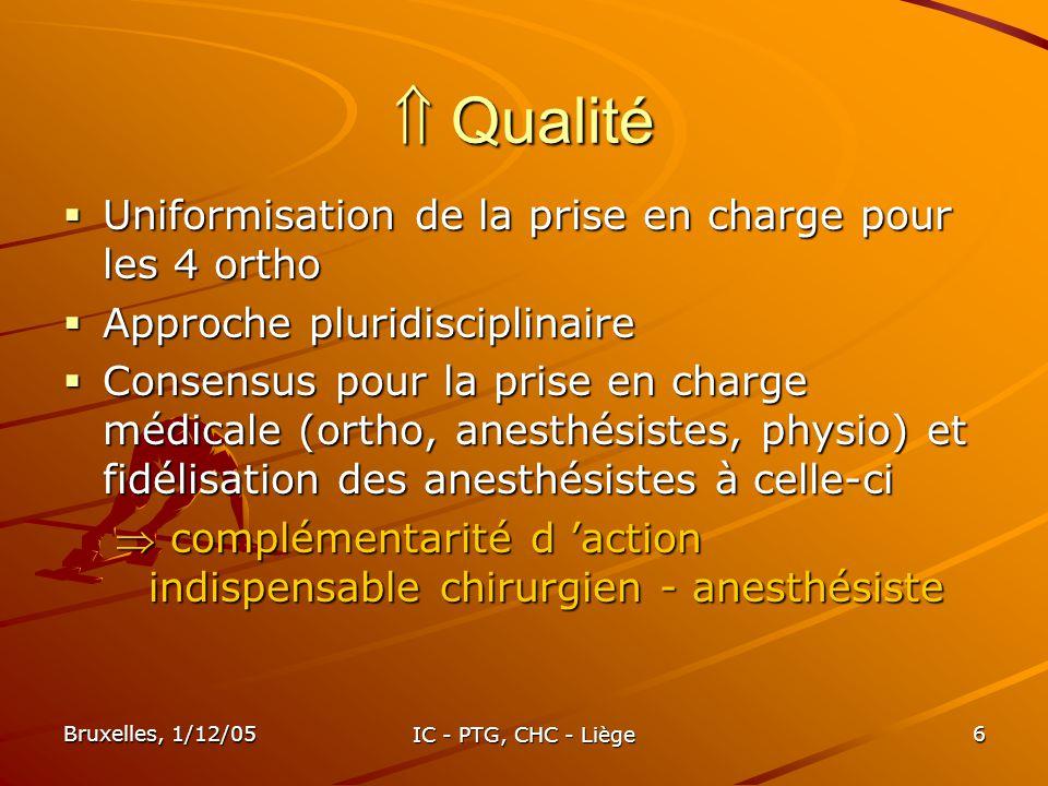 Bruxelles, 1/12/05 IC - PTG, CHC - Liège 6 Qualité Qualité Uniformisation de la prise en charge pour les 4 ortho Uniformisation de la prise en charge