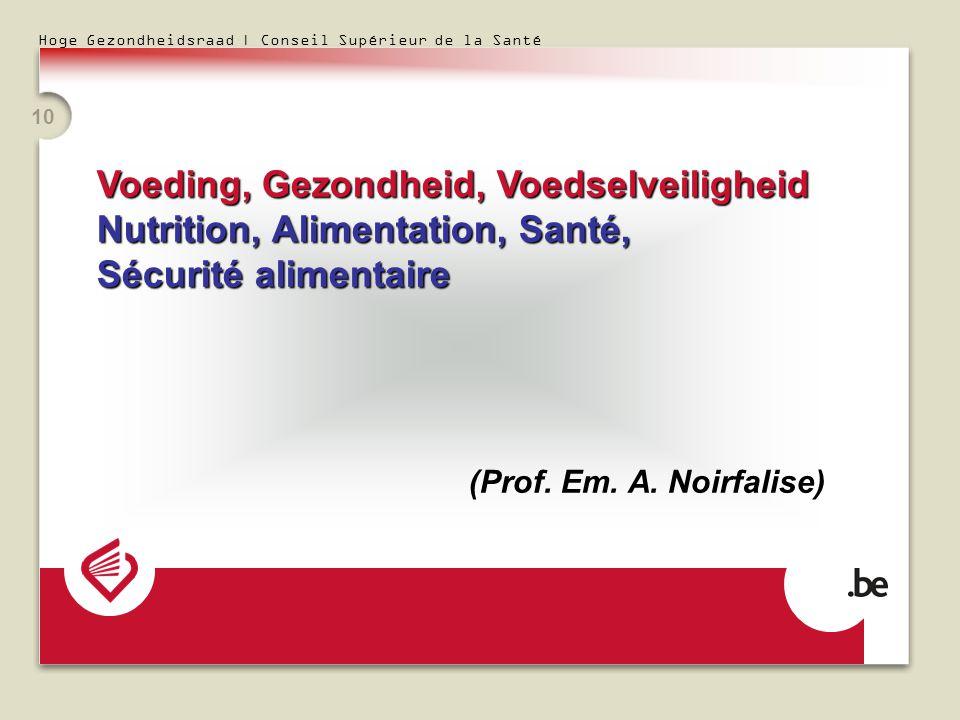 Hoge Gezondheidsraad | Conseil Supérieur de la Santé 10 Voeding, Gezondheid, Voedselveiligheid Nutrition, Alimentation, Santé, Sécurité alimentaire (Prof.