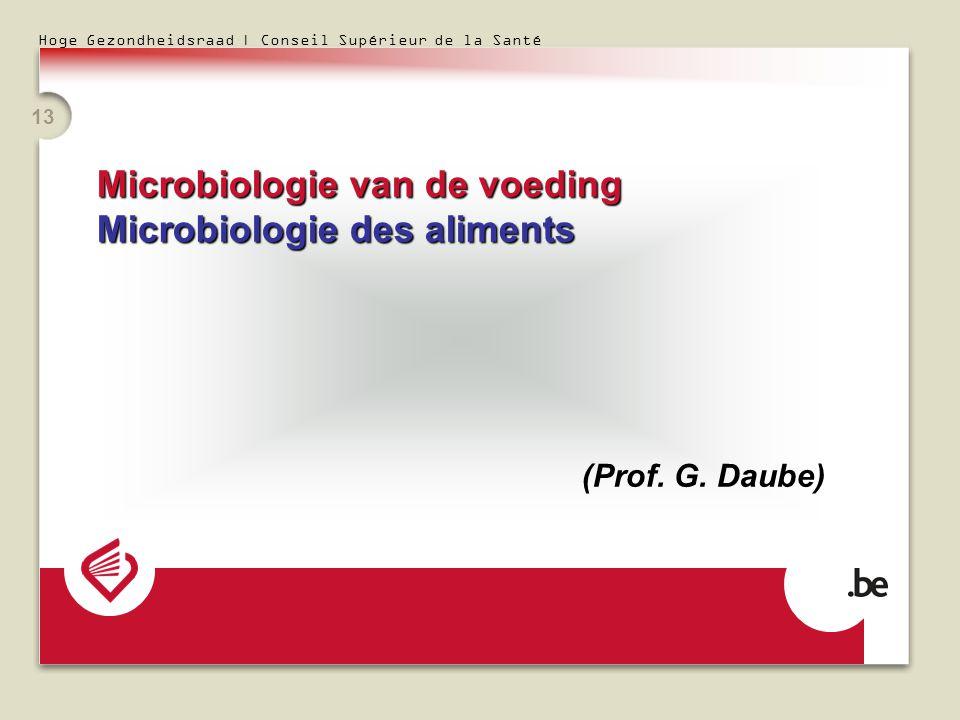 Hoge Gezondheidsraad | Conseil Supérieur de la Santé 13 Microbiologie van de voeding Microbiologie des aliments (Prof. G. Daube)