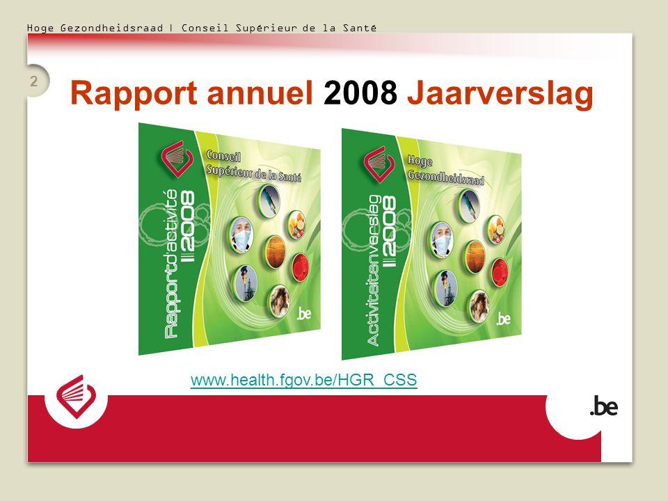 Hoge Gezondheidsraad | Conseil Supérieur de la Santé 2 www.health.fgov.be/HGR_CSS Rapport annuel 2008 Jaarverslag