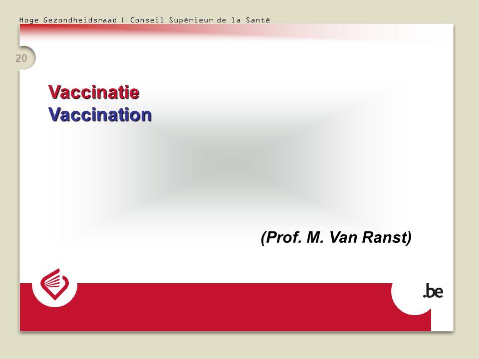Hoge Gezondheidsraad | Conseil Supérieur de la Santé 20 VaccinatieVaccination (Prof. M. Van Ranst)