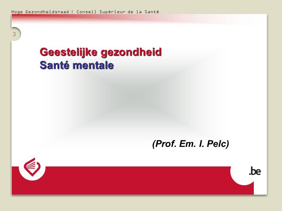 Hoge Gezondheidsraad | Conseil Supérieur de la Santé 3 Geestelijke gezondheid Santé mentale (Prof.