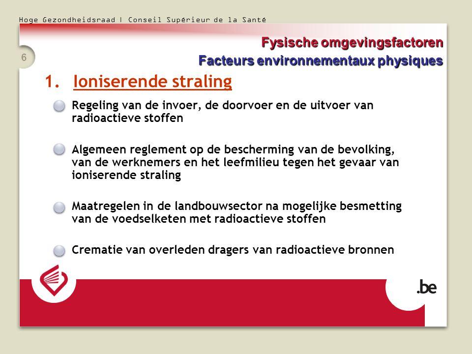 Hoge Gezondheidsraad | Conseil Supérieur de la Santé 6 1.Ioniserende straling Regeling van de invoer, de doorvoer en de uitvoer van radioactieve stoff