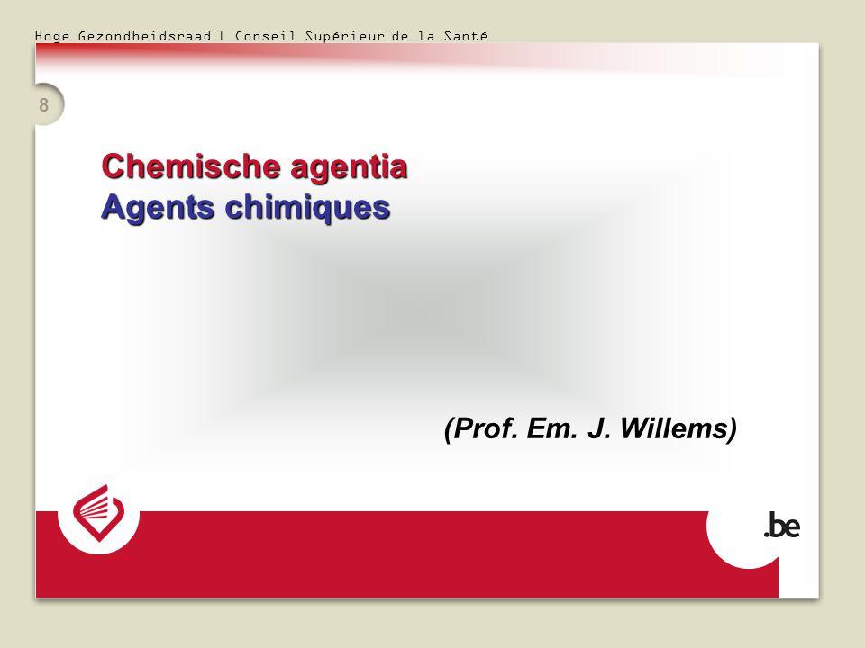 Hoge Gezondheidsraad | Conseil Supérieur de la Santé 8 Chemische agentia Agents chimiques (Prof. Em. J. Willems)