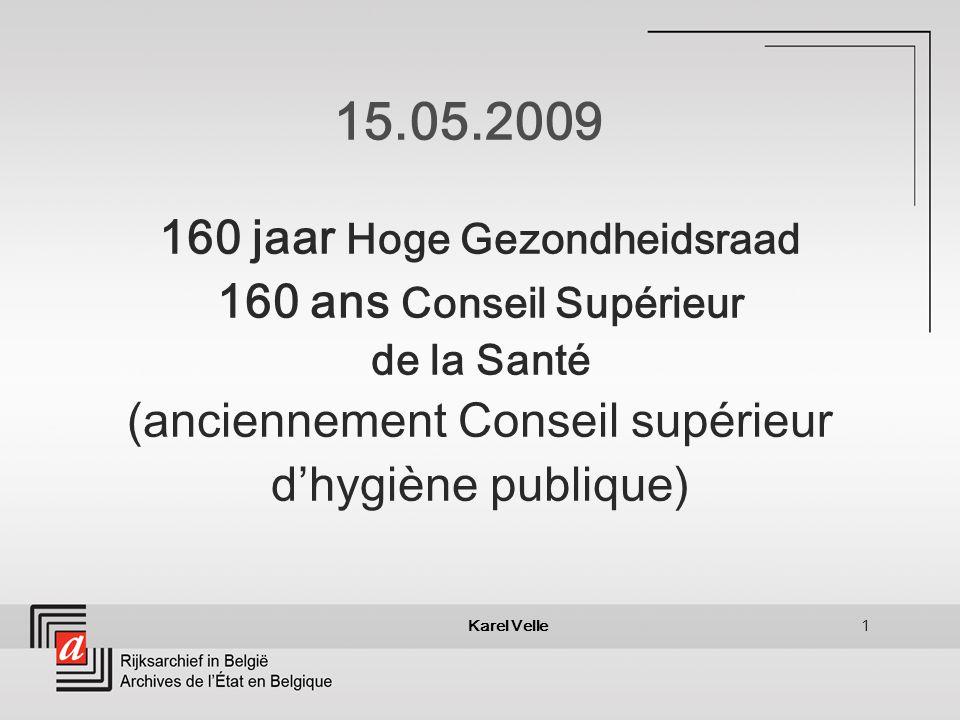 Karel Velle1 15.05.2009 160 jaar Hoge Gezondheidsraad 160 ans Conseil Supérieur de la Santé (anciennement Conseil supérieur dhygiène publique)