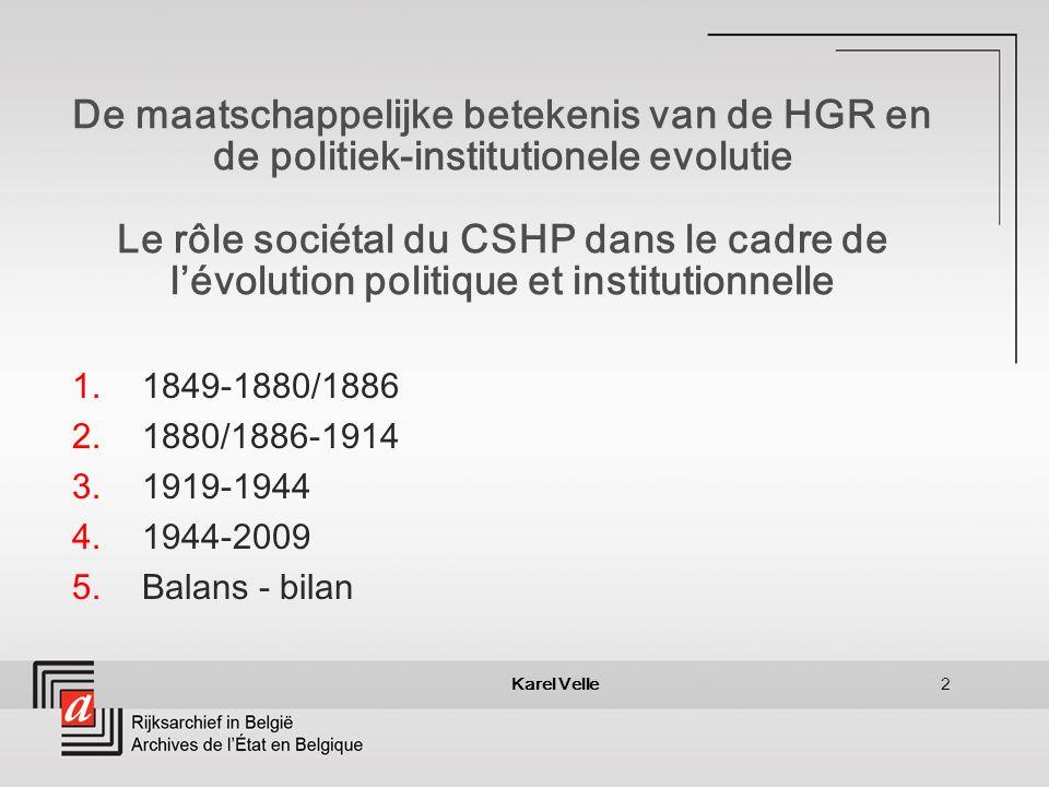 Karel Velle2 De maatschappelijke betekenis van de HGR en de politiek-institutionele evolutie Le rôle sociétal du CSHP dans le cadre de lévolution politique et institutionnelle 1.1849-1880/1886 2.1880/1886-1914 3.1919-1944 4.1944-2009 5.Balans - bilan
