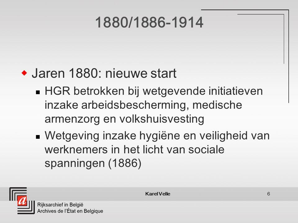 Karel Velle6 1880/1886-1914 Jaren 1880: nieuwe start HGR betrokken bij wetgevende initiatieven inzake arbeidsbescherming, medische armenzorg en volkshuisvesting Wetgeving inzake hygiëne en veiligheid van werknemers in het licht van sociale spanningen (1886)