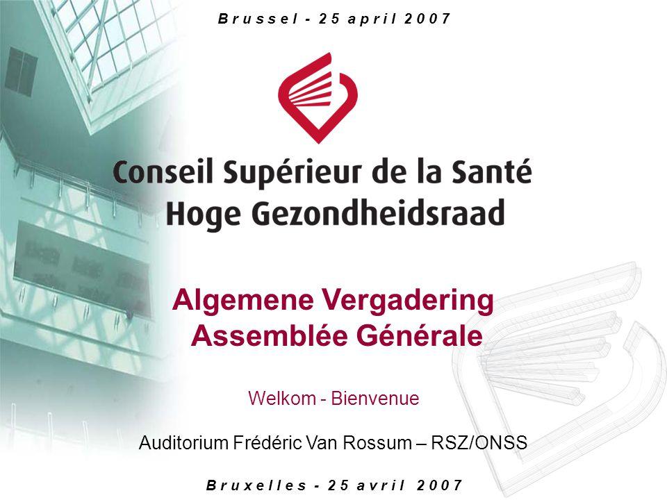 B r u x e l l e s - 2 5 a v r i l 2 0 0 7 B r u s s e l - 2 5 a p r i l 2 0 0 7 Algemene Vergadering Assemblée Générale Auditorium Frédéric Van Rossum – RSZ/ONSS Welkom - Bienvenue