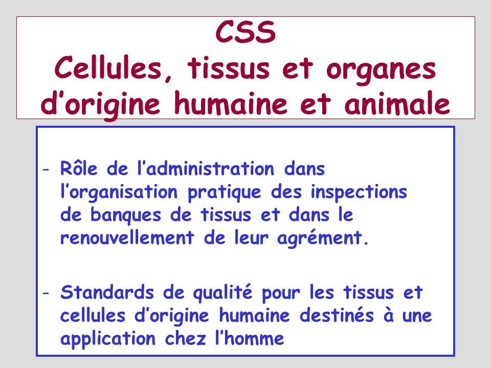 CSS Cellules, tissus et organes dorigine humaine et animale -Rôle de ladministration dans lorganisation pratique des inspections de banques de tissus et dans le renouvellement de leur agrément.
