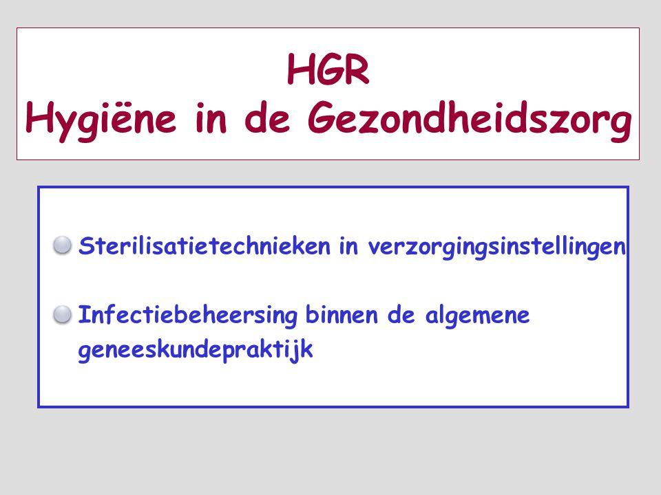 HGR Hygiëne in de Gezondheidszorg Sterilisatietechnieken in verzorgingsinstellingen Infectiebeheersing binnen de algemene geneeskundepraktijk