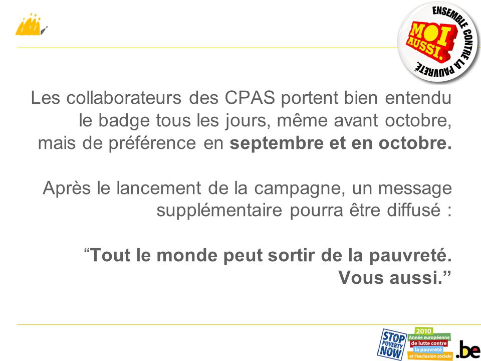 Les collaborateurs des CPAS portent bien entendu le badge tous les jours, même avant octobre, mais de préférence en septembre et en octobre.