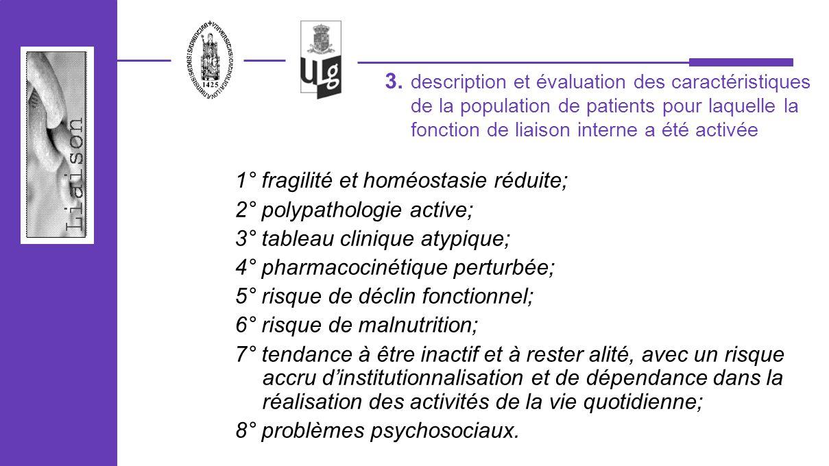 1° fragilité et homéostasie réduite; 2° polypathologie active; 3° tableau clinique atypique; 4° pharmacocinétique perturbée; 5° risque de déclin fonct