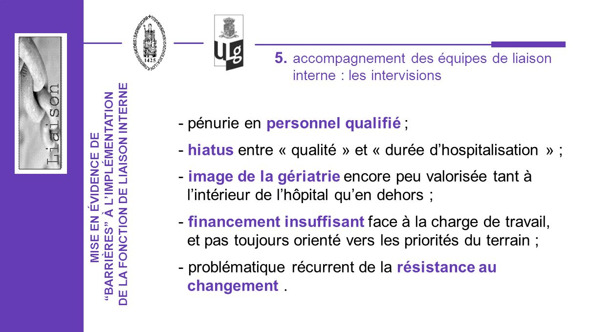 MISE EN ÉVIDENCE DE BARRIÈRES À LIMPLÉMENTATION DE LA FONCTION DE LIAISON INTERNE - pénurie en personnel qualifié ; - hiatus entre « qualité » et « du